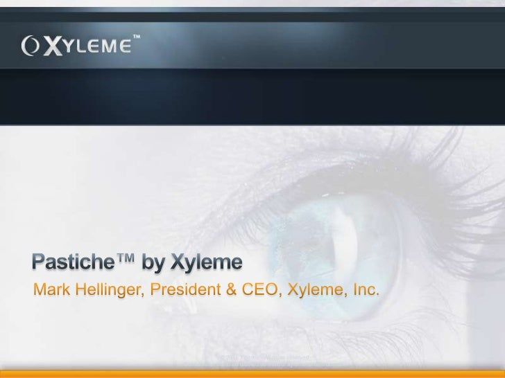 Pastiche™ by Xyleme<br />Mark Hellinger, President & CEO, Xyleme, Inc.<br />