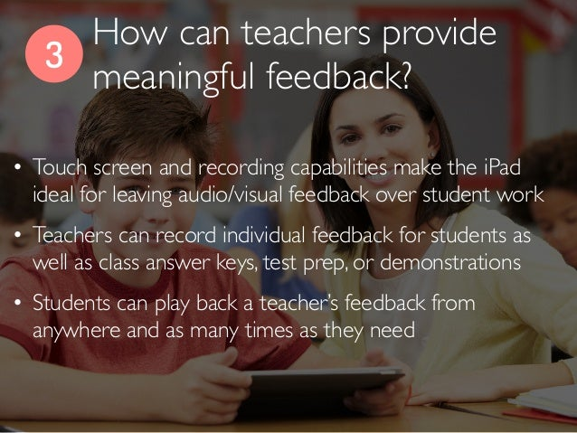 3 • Touch screen and recording capabilities make the iPad ideal for leaving audio/visual feedback over student work • Teac...
