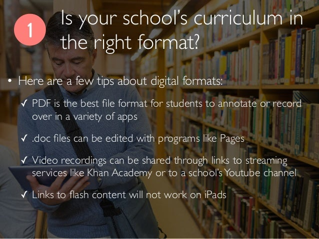 Is your school's curriculum in the right format? 1 • Here are a few tips about digital formats: ✓ PDF is the best file form...