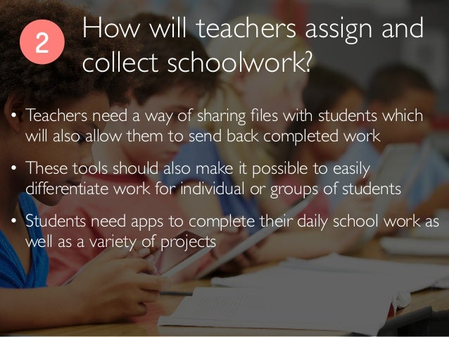 2 • Teachers need a way of sharing files with students which will also allow them to send back completed work • These tools...