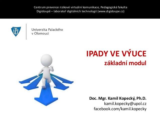 IPADY VE VÝUCE základní modul Centrum prevence rizikové virtuální komunikace, Pedagogická fakulta Digidoupě – laboratoř di...