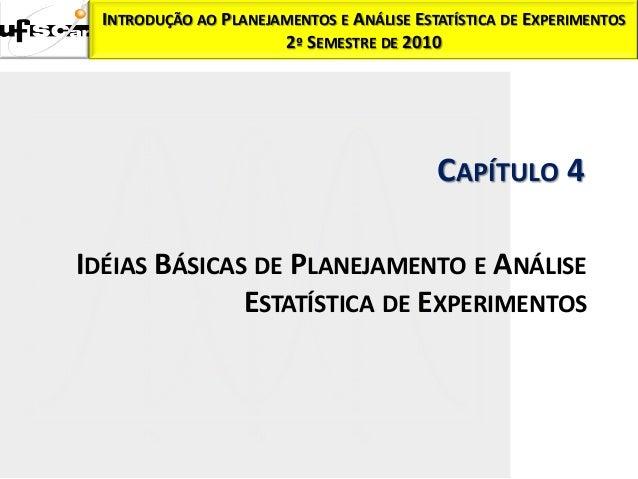 INTRODUÇÃO AO PLANEJAMENTOS E ANÁLISE ESTATÍSTICA DE EXPERIMENTOS                       2º SEMESTRE DE 2010               ...