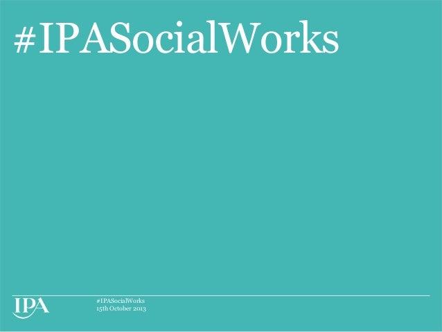 #IPASocialWorks  #IPASocialWorks 15th October 2013