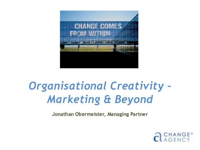 Organisational Creativity – Marketing & Beyond Jonathan Obermeister, Managing Partner