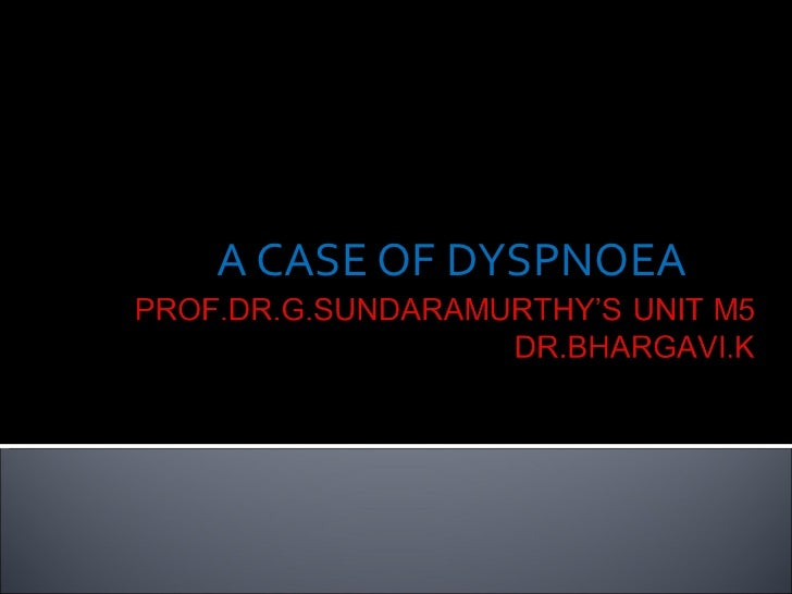 <ul><ul><ul><li>A CASE OF DYSPNOEA </li></ul></ul></ul>