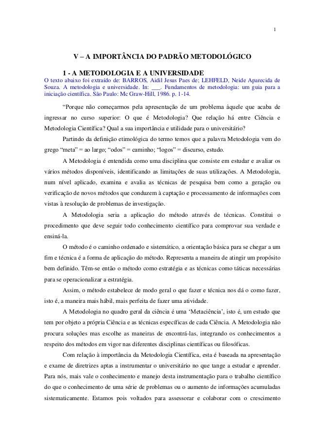 1             V – A IMPORTÂNCIA DO PADRÃO METODOLÓGICO       1 - A METODOLOGIA E A UNIVERSIDADEO texto abaixo foi extraído...