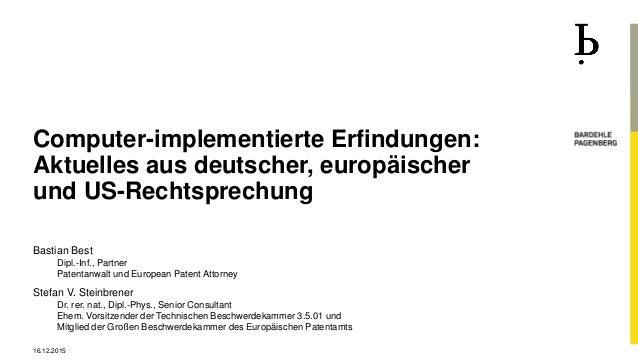 Computer-implementierte Erfindungen: Aktuelles aus deutscher, europäischer und US-Rechtsprechung Bastian Best Dipl.-Inf., ...