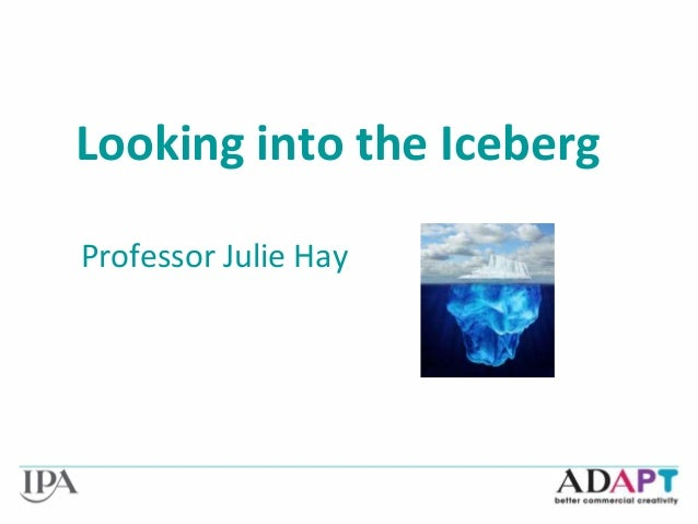 Looking into the Iceberg Professor Julie Hay