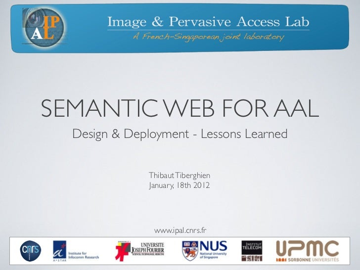 SEMANTIC WEB FOR AAL  Design & Deployment - Lessons Learned               Thibaut Tiberghien               January, 18th 2...