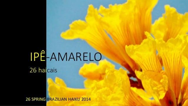 IPÊ-AMARELO  26 haicais  26 SPRING BRAZILIAN HAIKU 2014