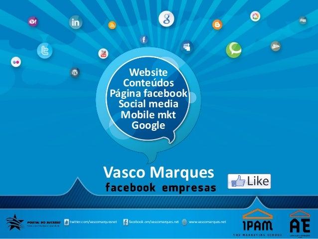 Vasco Marquestwitter.com/vascomarquesnet facebook.om/vascomarques.net www.vascomarques.netWebsiteConteúdosPágina facebookS...