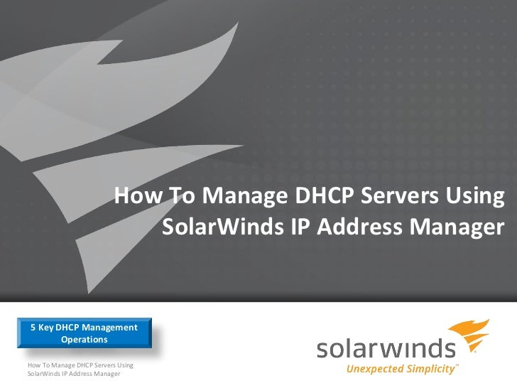 How To Manage DHCP Servers Using                             SolarWinds IP Address Manager 5 Key DHCP Management        Op...