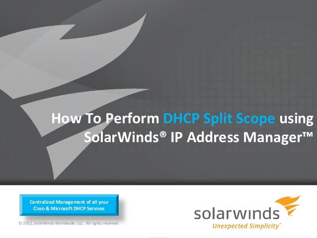 How To Perform DHCP Split Scope using                     SolarWinds® IP Address Manager™      Centralized Management of a...