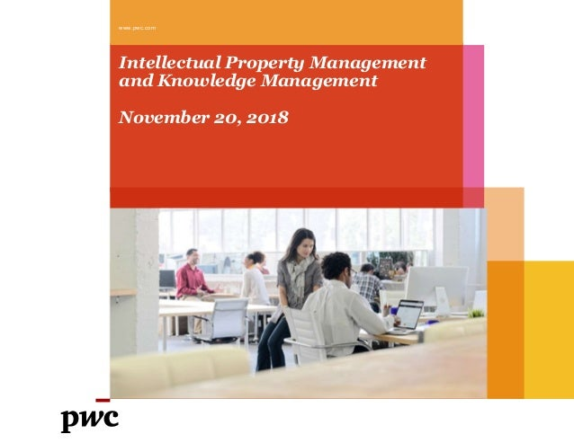 www.pwc.com Intellectual Property Management and Knowledge Management November 20, 2018