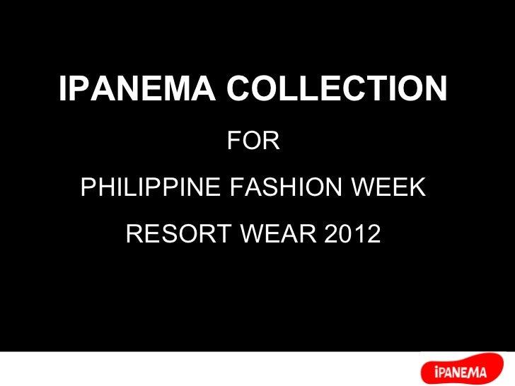 IPANEMA COLLECTION FOR PHILIPPINE FASHION WEEK RESORT WEAR 2012