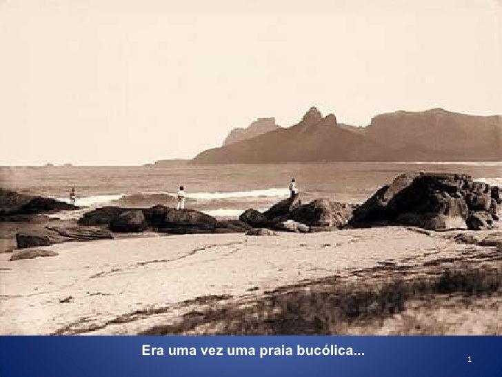 Era uma vez uma praia bucólica...