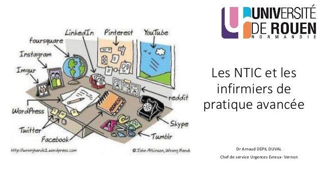 Les NTIC et les infirmiers de pratique avancée Dr Arnaud DEPIL DUVAL Chef de service Urgences Evreux- Vernon