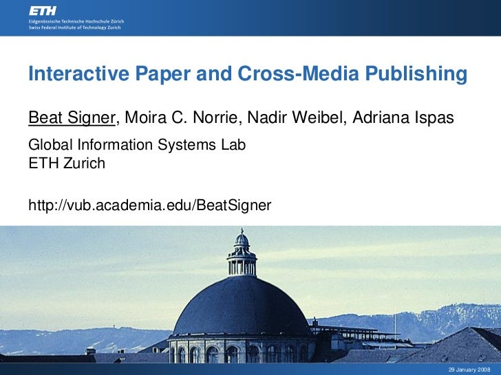Interactive Paper and Cross-Media Publishing  Beat Signer, Moira C. Norrie, Nadir Weibel, Adriana Ispas Global Information...