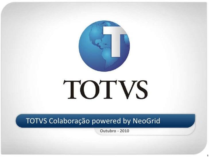 TOTVS Colaboração poweredby NeoGrid <br />Outubro - 2010 <br />1<br />