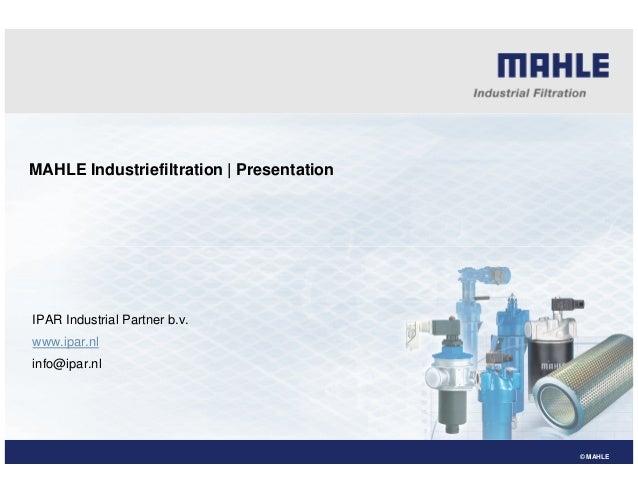 MAHLE Industriefiltration | Presentation © MAHLE IPAR Industrial Partner b.v. www.ipar.nl info@ipar.nl
