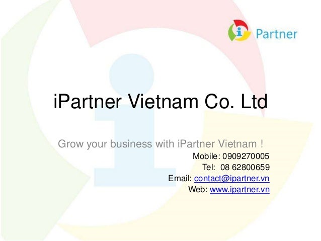 iPartner Vietnam Co. Ltd Grow your business with iPartner Vietnam ! Mobile: 0909270005 Tel: 08 62800659 Email: contact@ipa...