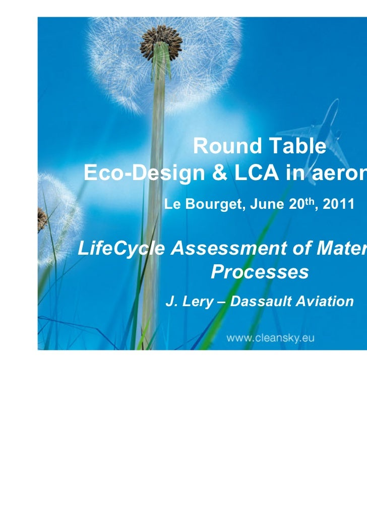 Round TableEco-Design & LCA in aeronautics        Le Bourget, June 20th, 2011LifeCycle Assessment of Materials and        ...