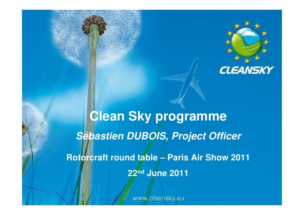 Clean Sky programme                        Sébastien DUBOIS, Project Officer                   Rotorcraft round table – Pa...