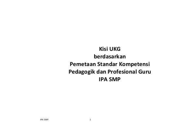 IPA SMP 1 Kisi UKG berdasarkan Pemetaan Standar Kompetensi Pedagogik dan Profesional Guru IPA SMP