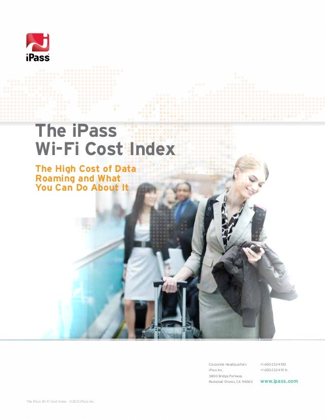 The iPass Wi-Fi Cost Index The High Cost of Data Roaming and What You Can Do About It  Corporate Headquarters  +1 650-232-...