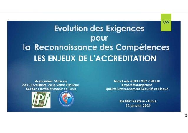 Institut Pasteur -Tunis 24 janvier 2019 1/22 lgc Mme Leila GUELLOUZ CHELBI Expert Management Qualité Environnement Sécurit...