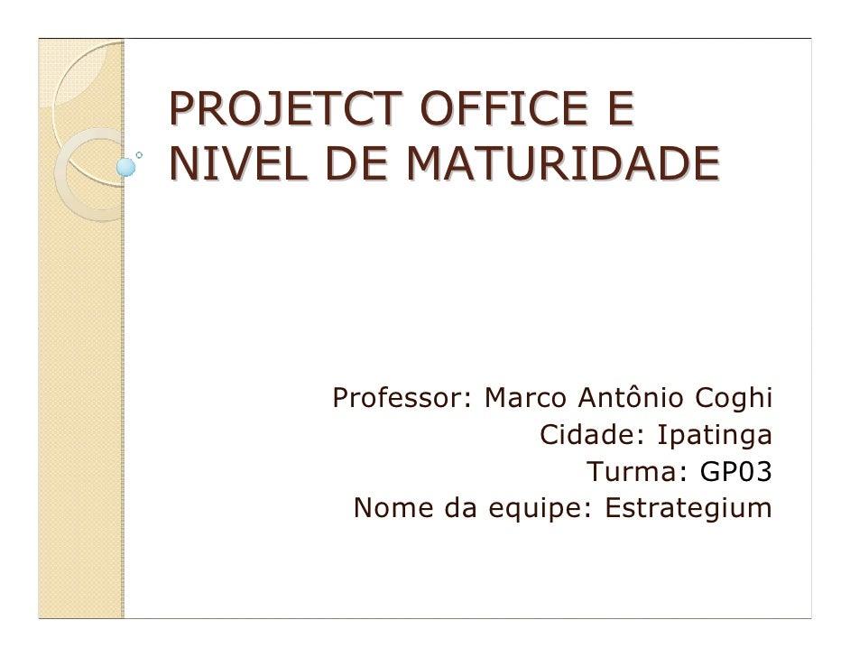 PROJETCT OFFICE ENIVEL DE MATURIDADE     Professor: Marco Antônio Coghi                   Cidade: Ipatinga                ...