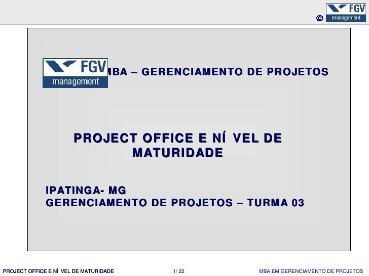 MBA – GERENCIAMENTO DE PROJETOS                       PROJECT OFFICE E NÍ VEL DE                             MATURIDADE   ...