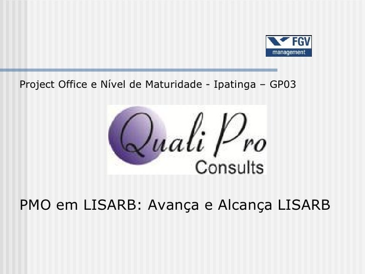 Project Office e Nível de Maturidade - Ipatinga – GP03PMO em LISARB: Avança e Alcança LISARB