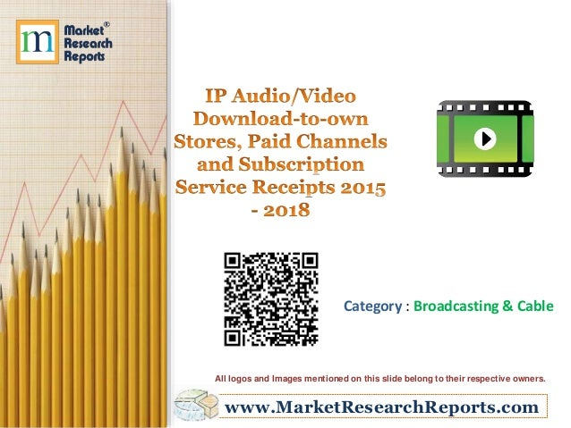 www.MarketResearchReports.com Category : Broadcasting & Cable All logos and Images mentioned on this slide belong to their...