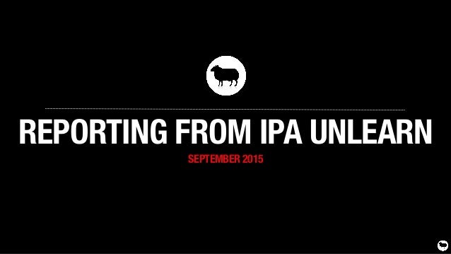 REPORTING FROM IPA UNLEARN SEPTEMBER 2015