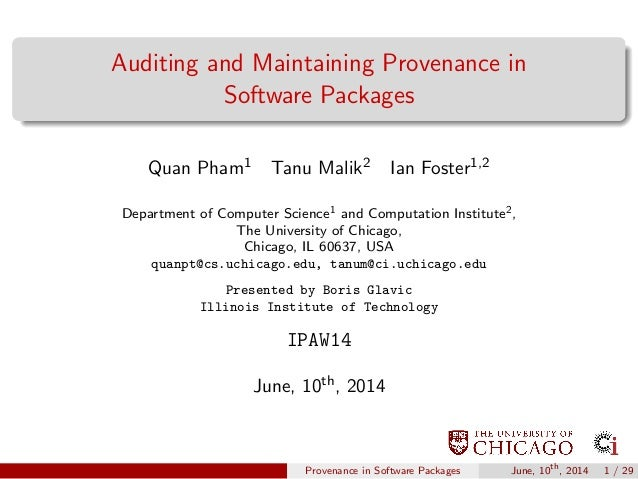 Auditing and Maintaining Provenance in Software Packages Quan Pham1 Tanu Malik2 Ian Foster1,2 Department of Computer Scien...
