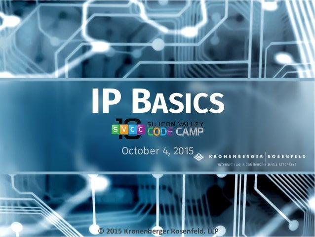 IP BASICS October 4, 2015 ©  2015  Kronenberger  Rosenfeld,  LLP