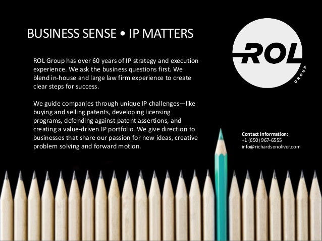 Business Sense • IP Matters Copyright 2012-2016 ROL 7 BUSINESS SENSE • IP MATTERS ROL Group has over 60 years of IP strate...