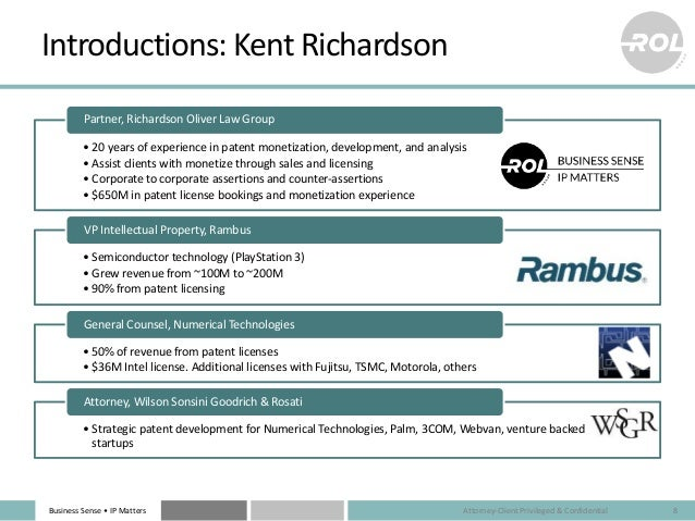 Business Sense • IP Matters Introductions: Kent Richardson • 20 years of experience in patent monetization, development, a...