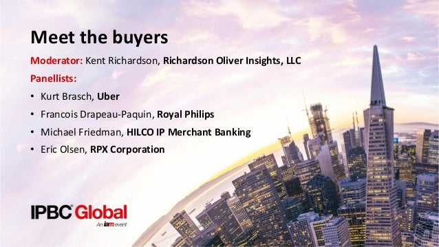 Meet the buyers Moderator: Kent Richardson, Richardson Oliver Insights, LLC Panellists: • Kurt Brasch, Uber • Francois Dra...