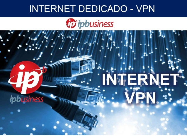 INTERNET DEDICADO - VPN INTERNET VPN