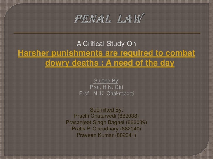 PENAL  LAW<br />A Critical Study On<br />Harsher punishments are required to combat dowry deaths : A need of the day<br />...