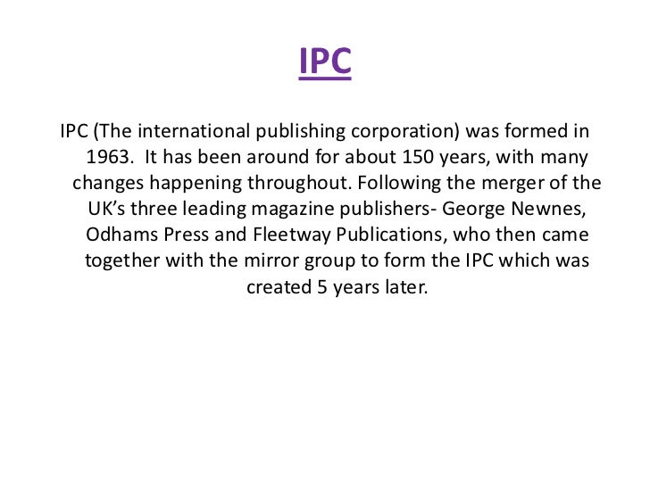 IPCIPC (The international publishing corporation) was formed in   1963. It has been around for about 150 years, with many ...