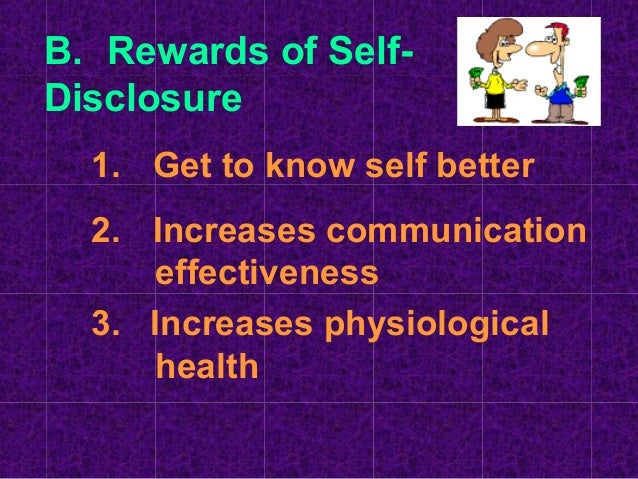 self disclosure rewards and dangers Self-concept in communication  among the rewards of self-disclosure are self-knowledge,  among the dangers are personal risks,.
