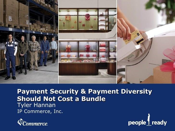 Payment Security & Payment DiversityShould Not Cost a BundleTyler HannanIP Commerce, Inc.