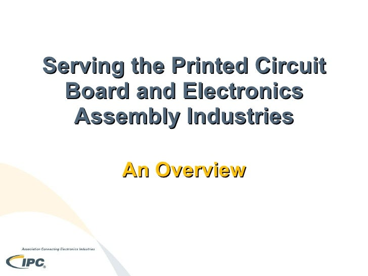 Serving the Printed Circuit Board and Electronics Assembly Industries An Overview