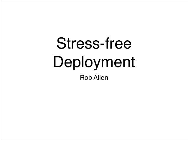 Stress-free Deployment Rob Allen