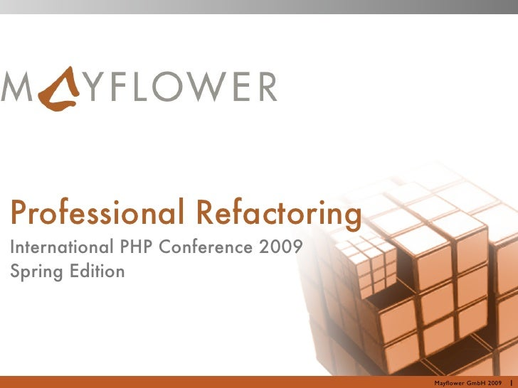 Professional Refactoring International PHP Conference 2009 Spring Edition                                         Mayflower...