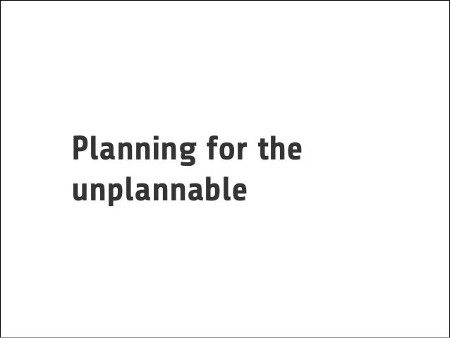 Planning for the unplannable