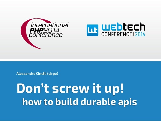Alessandro Cinelli (cirpo)  Don't screw it up!  how to build durable apis